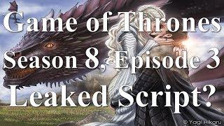 Game of Thrones Season 8, Episode 3 Leaked Script?