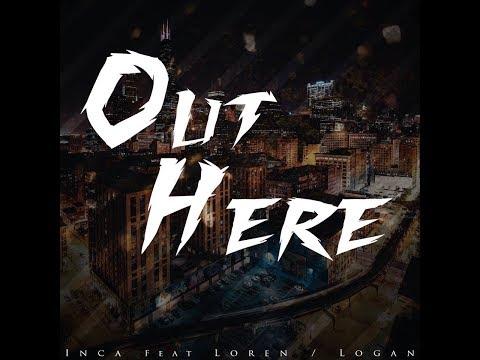 Inca - Out Here (Feat. Loren / Logan)