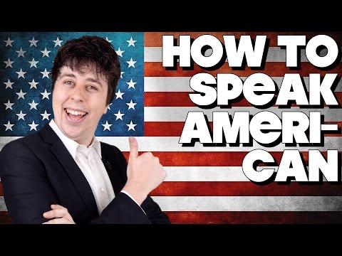 How To Speak American, Without Knowing How!