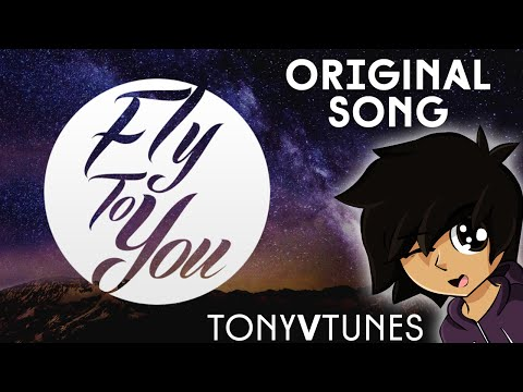 TonyVTunes - Fly To You (Original Song)