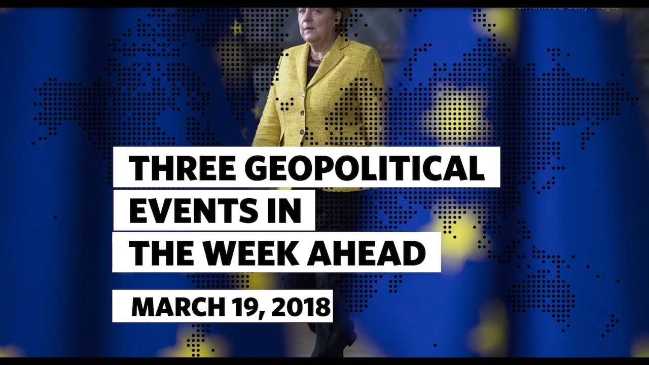 Three Geopolitical Events in the Week Ahead • March 19 2018