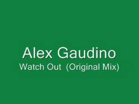 Alex Gaudino  Watch Out Original Mix