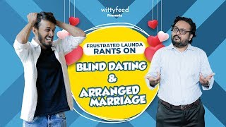 Frustrated Launda Rants On Blind Dating & Arranged Marriage - Ft. Pratish Mehta | WittyFeed