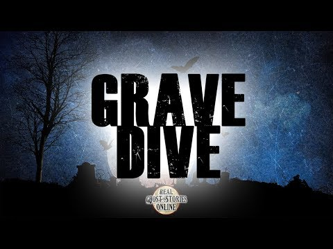 Grave Dive | Ghost Stories, Paranormal, Supernatural, Hauntings, Horror