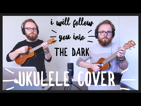 DEATH CAB FOR CUTIE - I WILL FOLLOW YOU INTO THE DARK (AWESOME UKULELE COVER!)