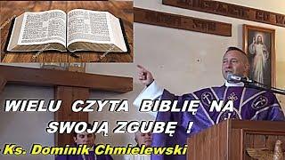 Wielu ludzi czyta Pismo Święte na swoją zgubę - ks.Dominik Chmielewski