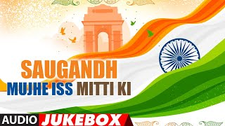 Happy Independence Day 2019: Saugandh Mujhe Iss Mitti Ki - Bollywood Independence Day Special Songs
