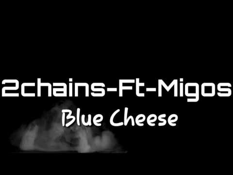 2chains-Blue Cheese Ft Migos Audio Lyrics