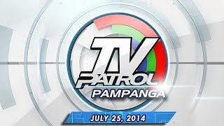TV Patrol Pampanga - July 25, 2014