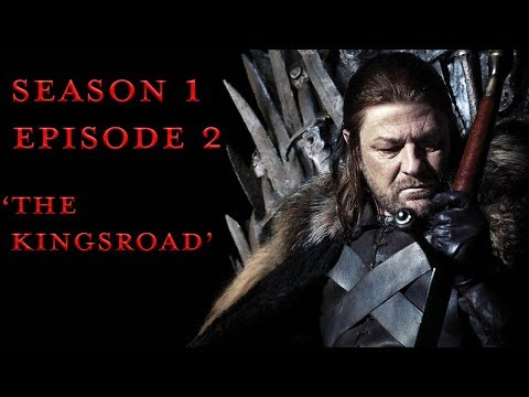 Game Of Thrones - The Kingsroad (Episode Revisited)