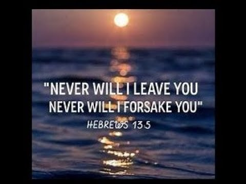 I'll NEVER Leave You Nor Forsake You - Did God MEAN That? - YouTube