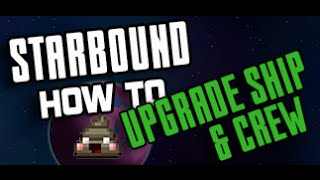 Starbound - How to Upgrade your Ship & Crew Tutorial