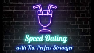 Speed Dating with THE PERFECT STRANGER