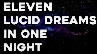 11 Lucid Dreams in ONE night!!! - Lucid Dreaming
