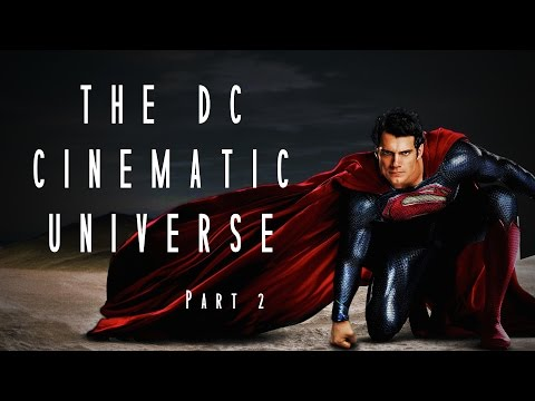 THE DC CINEMATIC UNIVERSE (Part 2 of 4)