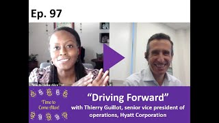 "Time to Come Alive: ""Driving Forward"" with Thierry Guillot, SVP of operations, Hyatt Corporation"