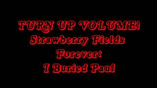 Strawberry Fields Forever - I Buried Paul - TURN UP VOLUME AND LISTEN CAREFULLY!