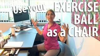 Exercise ball as a chair explained by Irvine Posture Doctor