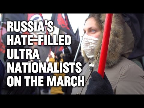 The Rise of Russia's Hate-Filled Ultra Nationalist Movement
