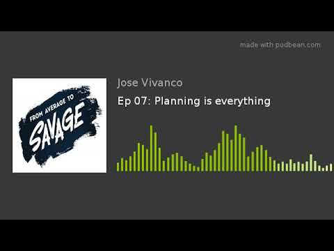 Ep 07: Planning is everything