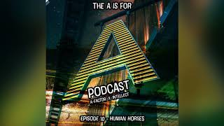 The A is For: A Podcast - Human Horses (Episode 10)