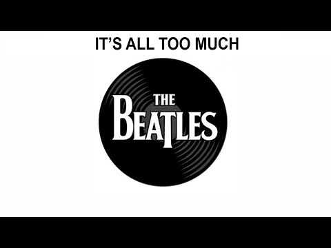 The Beatles Songs Reviewed: Its All Too Much