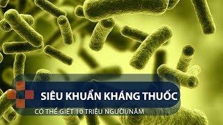 Siêu khuẩn kháng thuốc có thể giết 10 triệu người/năm | VTC1