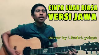 Cinta luar biasa Versi Jawa bahasa jawa) Cover By Andri Yahya
