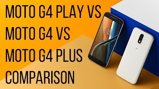 Lenovo Moto G4 Play vs Moto G4 vs Moto G4 Plus comparison: all new features and differences