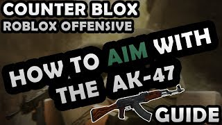 HOW TO AIM WITH THE AK-47 - COUNTER-BLOX: ROBLOX OFFENSIVE