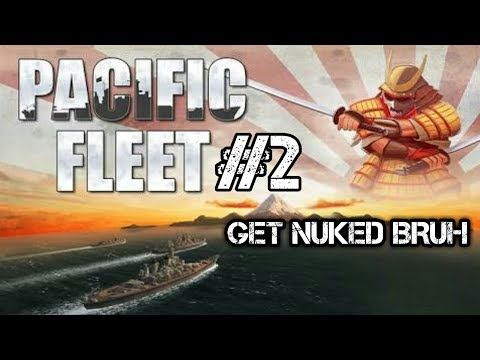 GET NUKED BRUH | Pacific Fleet #2