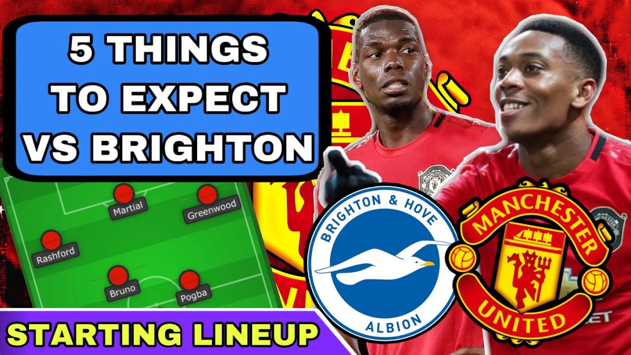 BRIGHTON vs MAN UTD 5 Things To Expect!! | How Will Man Utd Lineup? (Starting 11 Prediction)