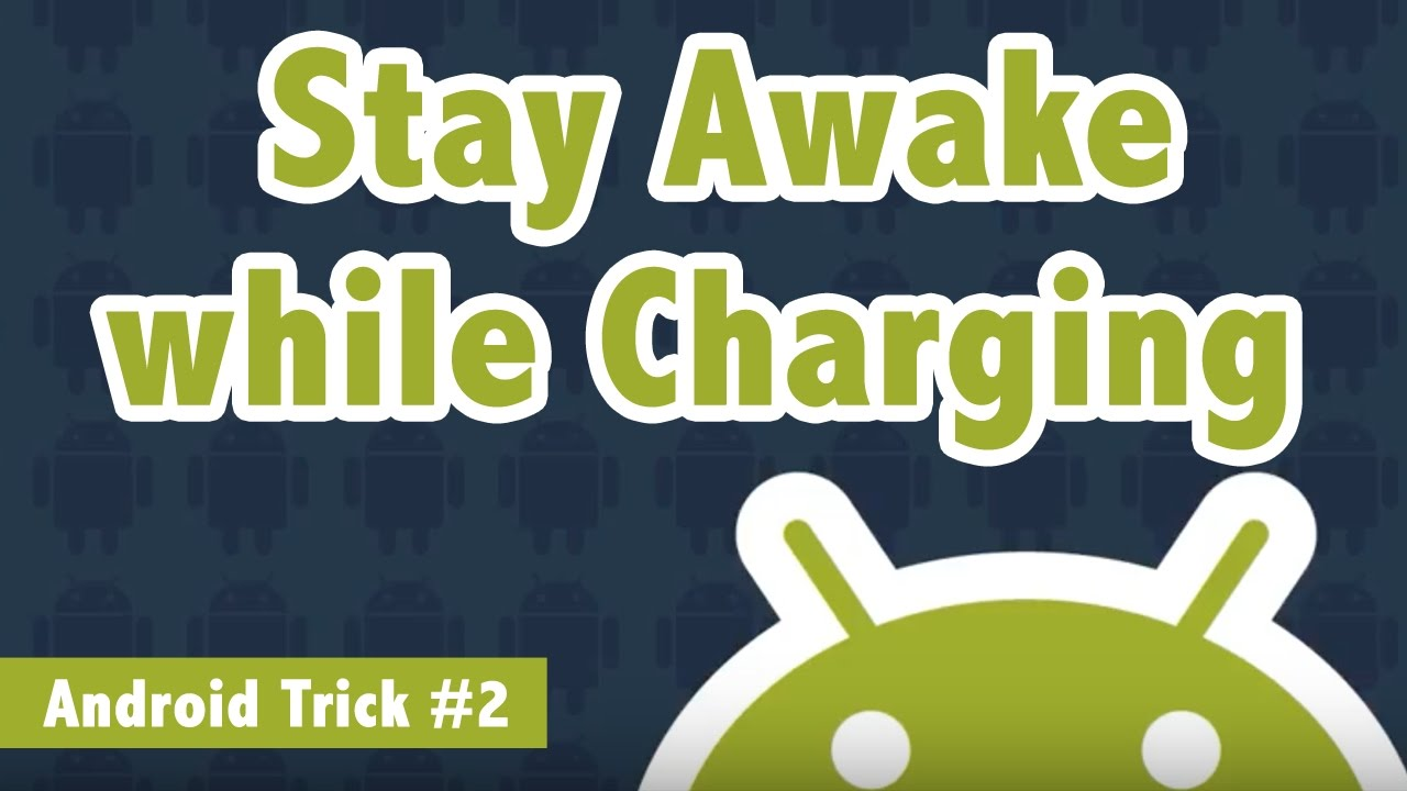 stay awake while charging android phone android trick 2 stay awake while charging android phone android trick 2