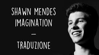 Shawn Mendes -  Imagination [Traduzione ITA]