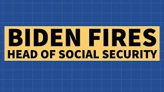 Biden Fires Social Security Administrator