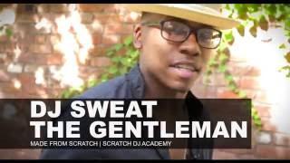 DJ Sweat The Gentleman | Scratch DJ Academy | Made From Scratch