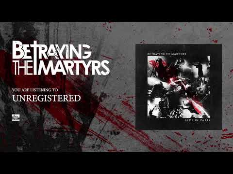 BETRAYING THE MARTYRS - Unregistered (Live)