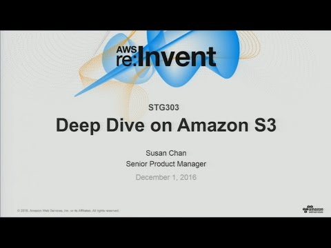 AWS re:Invent 2016: Deep Dive on Amazon S3 (STG303)