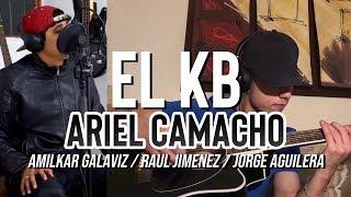 EL KB - Ariel Camacho - AMILKAR GALAVIZ - RAUL JIMENEZ - JORGE AGUILERA - COVER