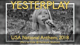 YESTERPLAY | Singing the US National Anthem; 2018 (Peru vs. Chile)