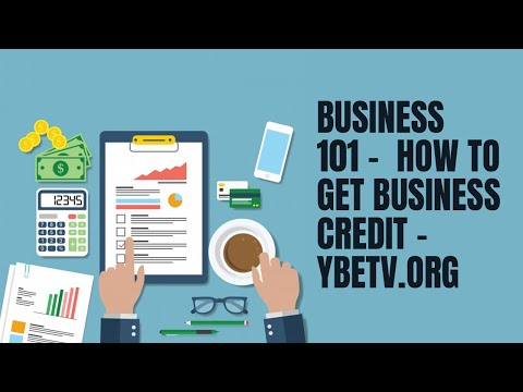 BUSINESS 101 -  HOW TO GET BUSINESS CREDIT - YBETV.ORG