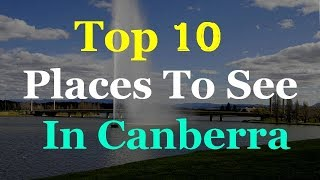 Canberra Australia - 10 Tourist Attractions