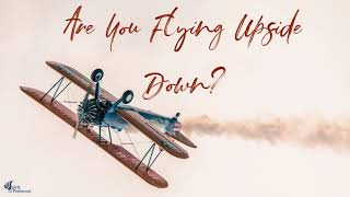 Are You Flying Upside Down?