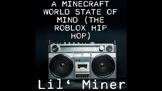 A Minecraft World State of Mind (The Roblox Hip Hop) By Lil' Miner