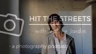 introduction to hit the streets with valerie jardin a photography podcast