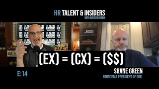 E:14 - HR Talent & Insiders: Shane Green &  Why Employee Experience + Customer Experience = Profits