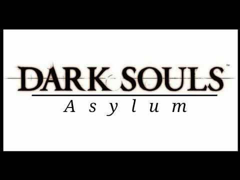 Dark Souls: Everyone Loves the Asylum