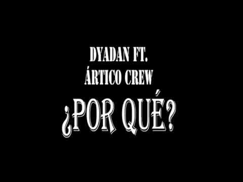 Dyadan Mc - ¿Por Qué? Ft. Ártico Crew