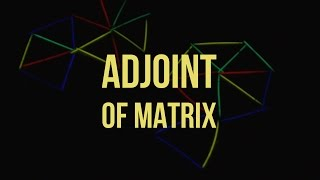 Finding the adjoint of a square matrix : Adjoint of matrices