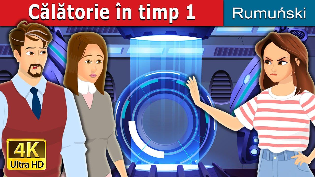 Călătorie în timp 1 | Time Travel Part 1 in Romanian | Romanian Fairy Tales